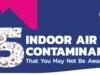 5 Indoor Air Contaminants -You May Not Be Aware Of